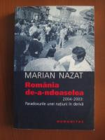 Anticariat: Marian Nazat - Romania de-a-ndoaselea. 2004-2003: Paradoxurile unei natiuni in deriva