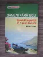 Muriel Levet - Oameni fara boli. Secretul longevitatii in 7 locuri ale lumii