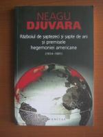 Neagu Djuvara - Razboiul de saptezeci si sapte de ani si premisele hegemoniei americane (1914-1991)