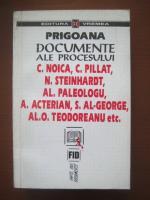 Prigoana. Documente ale procesului Noica, Pillat, Steinhardt, Paleologu, Acterian, Al-George, Teodoreanu, etc