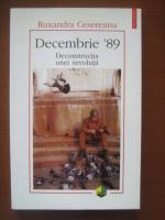 Anticariat: Ruxandra Cesereanu - Decembrie '89. Deconstructia unei revolutii