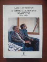 Anticariat: Vasile C. Dumitrescu - O istorie a exilului romanesc (1944-1989)
