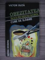 Anticariat: Victor Duta - Obezitatea tratata prin medicina naturista. Cure de slabire