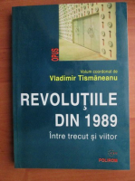Anticariat: Vladimir Tismaneanu - Revolutiile din 1989. Intre trecut si viitor