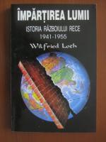 Anticariat: Wilfried Loth - Impartirea lumii. Istoria razboiului rece 1941-1955