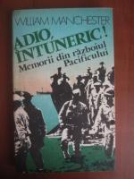 Anticariat: William Manchester - Adio, intuneric! Memorii din razboiul Pacificului