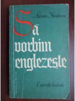 Adrian Nicolescu - Sa vorbim englezeste. Exercitii lexicale