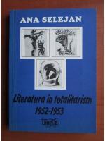 Anticariat: Ana Selejan - Literatura in totalitarism 1952-1953