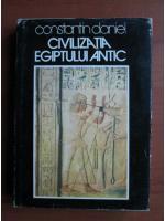 Constantin Daniel - Civilizatia Egiptului Antic