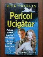 Anticariat: Dick Francis - Pericol ucigator