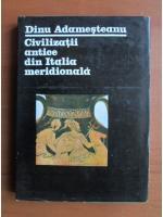Anticariat: Dinu Adamesteanu - Civilizatii antice din Italia meridionala