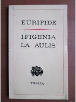 Euripide - Ifigenia la Aulis