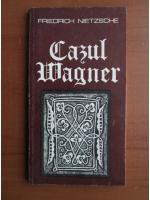 Anticariat: Friedrich Nietzsche - Cazul Wagner