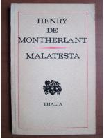 Anticariat: Henry de Montherlant - Malatesta