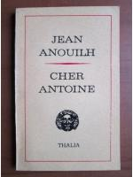 Anticariat: Jean Anouilh - Cher Antoine
