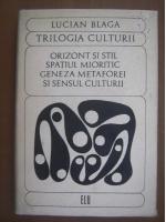 Anticariat: Lucian Blaga - Trilogia culturii. Orizont si stil. Spatiul mioritic. Geneza metaforei si sensul culturii