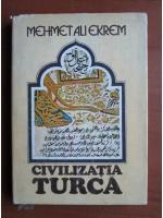 Anticariat: Mehmet Ali Ekrem - Civilizatia turca