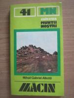 Anticariat: Mihail Gabriel Albota - Macin (Colectia Muntii Nostri)