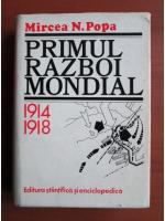 Anticariat: Mircea N. Popa - Primul razboi mondial 1914-1918