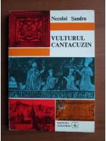 Anticariat: Neculai Sandru - Vulturul Cantacuzin