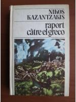 Anticariat: Nikos Kazantzakis - Raport catre El Greco
