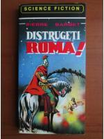 Pierre Barbet - Distrugeti Roma!