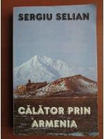Sergiu Selian - Calator prin Armenia