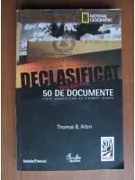 Anticariat: Thomas B. Allen - Declasificat. 50 de documente strict secrete care au schimbat istoria