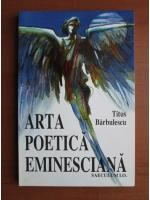 Titus Barbulescu - Arta poetica eminesciana