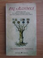 Anticariat: Ars Alchimica. Sapte tratate in care se vorbeste despre natura, stiinta si arta spagyrica