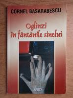 Cornel Basarabescu - Oglinzi in fantanile sinelui