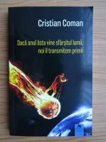 Anticariat: Cristian Coman - Daca anul asta vine sfarsitul lumii, noi il transmitem primii
