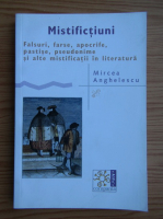 Mircea Anghelescu - Falsuri farse, apocrife, pastise, pseudonime si alte mistificatii in literatura