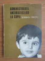Serban Cretu - Administrarea antibioticelor la copii