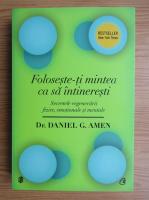 Anticariat: Daniel G. Amen - Foloseste-ti mintea ca sa intineresti