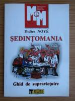 Didier Noye - Sedintomania. Ghid de supravietuire