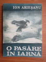 Anticariat: Ion Ariesanu - O pasare in iarna