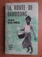 Anticariat: Jean Baumier - La route de bandoung