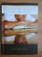 Josh McDowell - Portret in oglinda. In cautarea propriei identitati