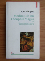 Leonard Oprea - Meditatiile lui Theophil Magus sau Simple cugetari crestine la inceput de mileniu III