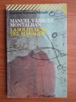Manuel Vazquez Montalban - La solitudine del manager