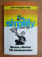 Anticariat: Marion Kustenmacher - Simplify your life. Cum castigam timp