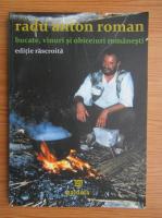 Anticariat: Radu Anton Roman - Bucate, vinuri si obiceiuri romanesti