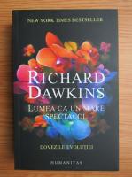 Richard Dawkins - Lumea ca un mare spectacol. Dovezile evolutiei