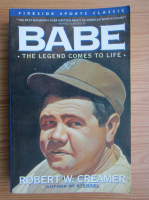 Anticariat: Robert W. Creamer - Babe. The legend comes to life