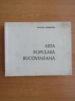Tancred Banateanu - Arta populara bucovineana