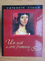 Valentin Ciuca - Un secol de arte frumoase la Iasi