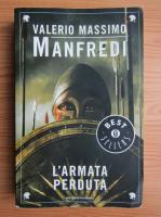 Anticariat: Valerio Massimo Manfredi - L'armata perduta