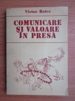 Anticariat: Victor Botez - Comunicare si valoare in presa