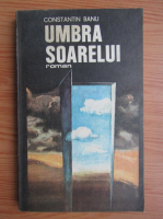 Anticariat: Constantin Banu - Umbra soarelui